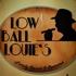 Low Ball Louies