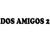 DOS AMIGOS 2